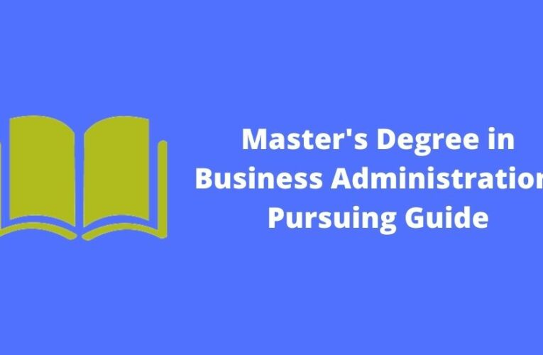 Master's Degree in Business Administration: Pursuing Guide